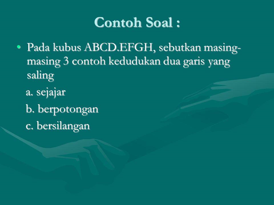 Contoh Soal : Pada kubus ABCD.EFGH, sebutkan masing- masing 3 contoh kedudukan dua garis yang salingPada kubus ABCD.EFGH, sebutkan masing- masing 3 co