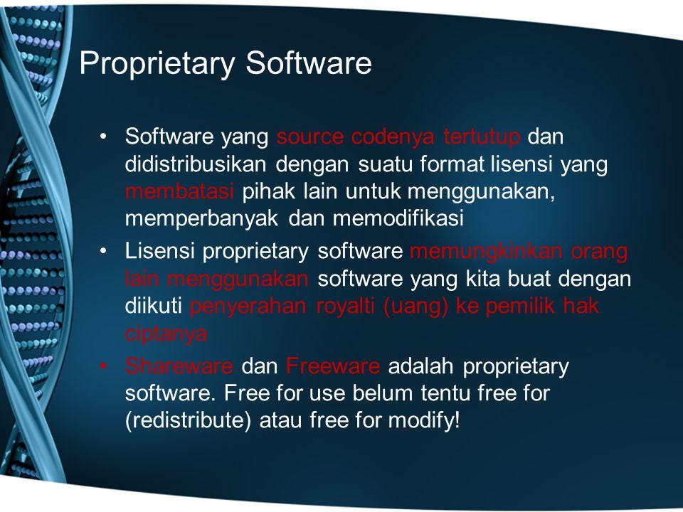 Proprietary Software Software yang source codenya tertutup dan didistribusikan dengan suatu format lisensi yang membatasi pihak lain untuk menggunakan