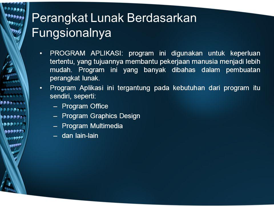 Perangkat Lunak Berdasarkan Fungsionalnya PROGRAM APLIKASI: program ini digunakan untuk keperluan tertentu, yang tujuannya membantu pekerjaan manusia menjadi lebih mudah.