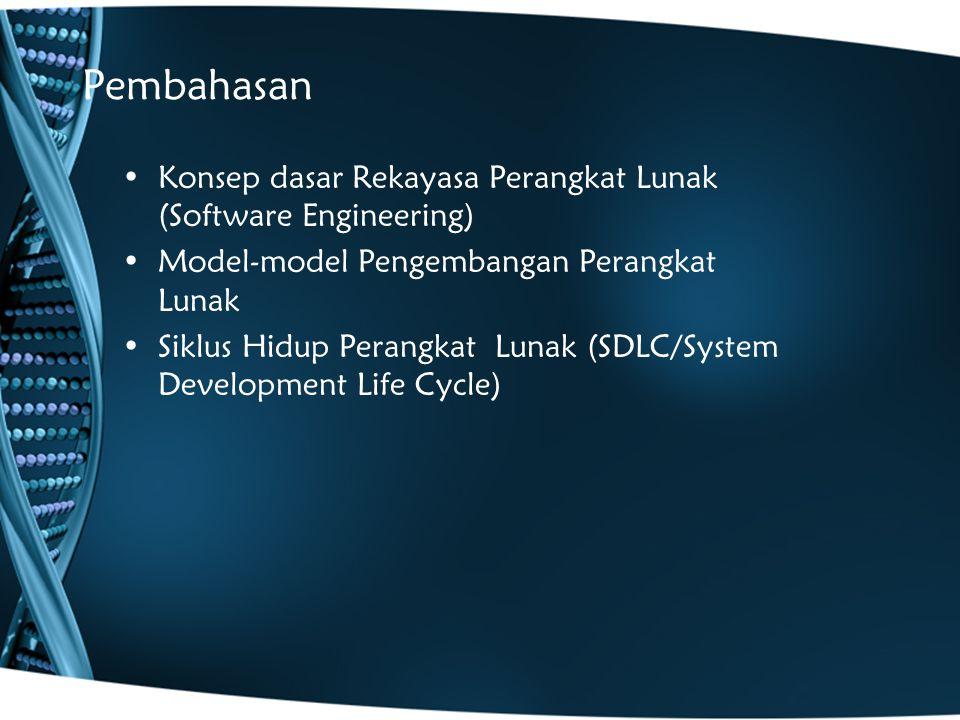 Pembahasan Konsep dasar Rekayasa Perangkat Lunak (Software Engineering) Model-model Pengembangan Perangkat Lunak Siklus Hidup Perangkat Lunak (SDLC/Sy