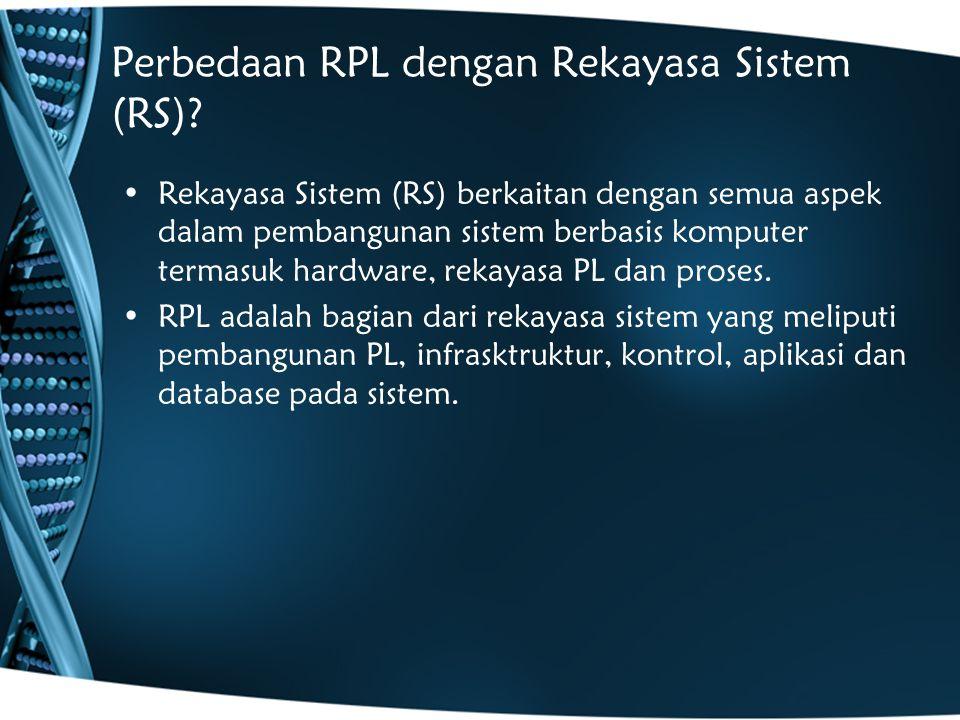 Perbedaan RPL dengan Rekayasa Sistem (RS)? Rekayasa Sistem (RS) berkaitan dengan semua aspek dalam pembangunan sistem berbasis komputer termasuk hardw