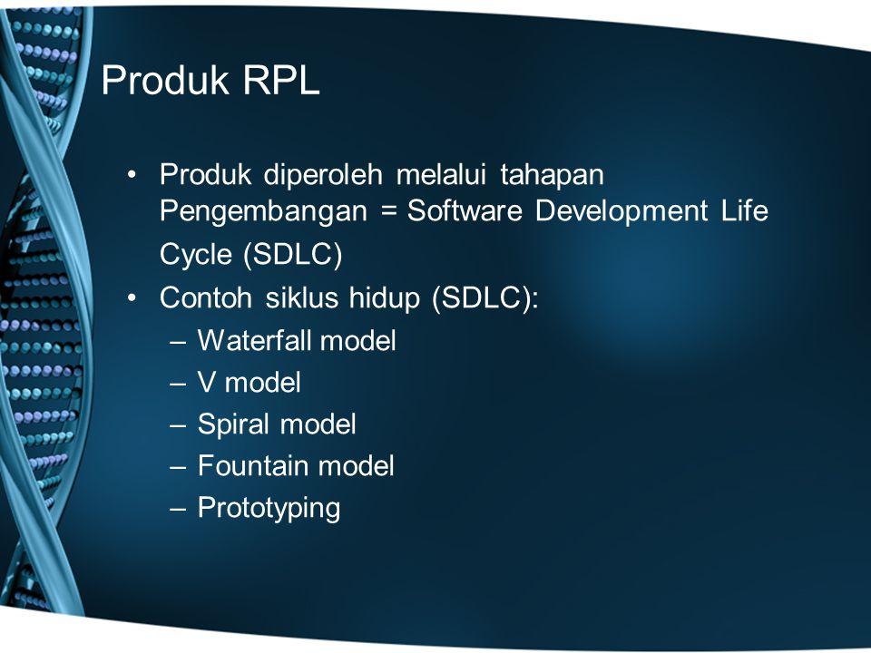 Produk RPL Produk diperoleh melalui tahapan Pengembangan = Software Development Life Cycle (SDLC) Contoh siklus hidup (SDLC): –Waterfall model –V model –Spiral model –Fountain model –Prototyping