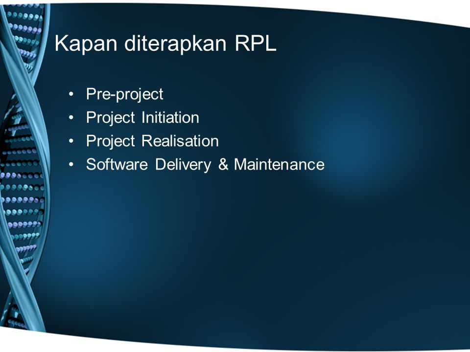 Kapan diterapkan RPL Pre-project Project Initiation Project Realisation Software Delivery & Maintenance