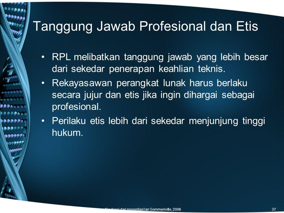 Tanggung Jawab Profesional dan Etis Diadopsi dari presentasi Ian Sommeriville, 200637 RPL melibatkan tanggung jawab yang lebih besar dari sekedar penerapan keahlian teknis.
