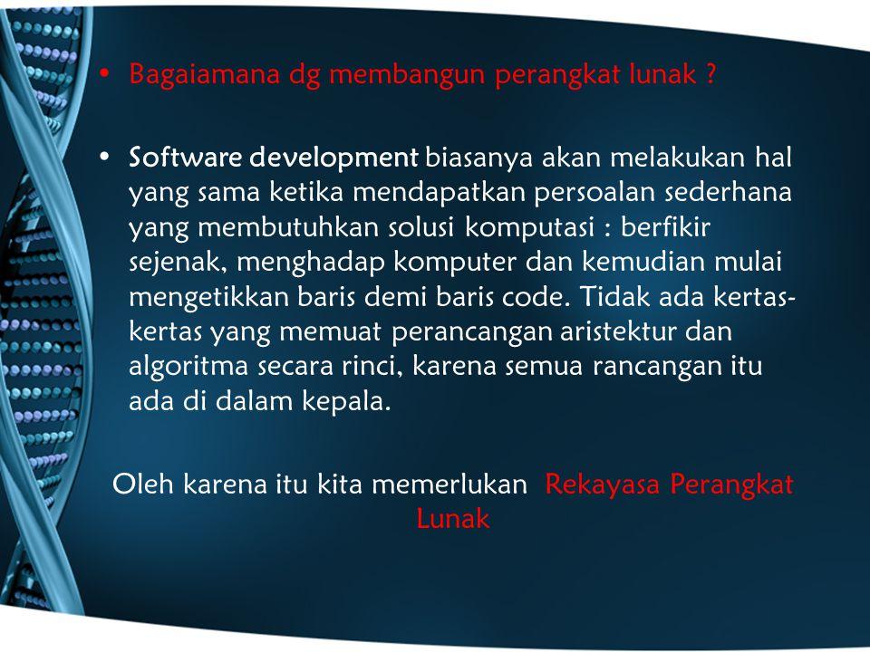 Bagaiamana dg membangun perangkat lunak ? Software development biasanya akan melakukan hal yang sama ketika mendapatkan persoalan sederhana yang membu