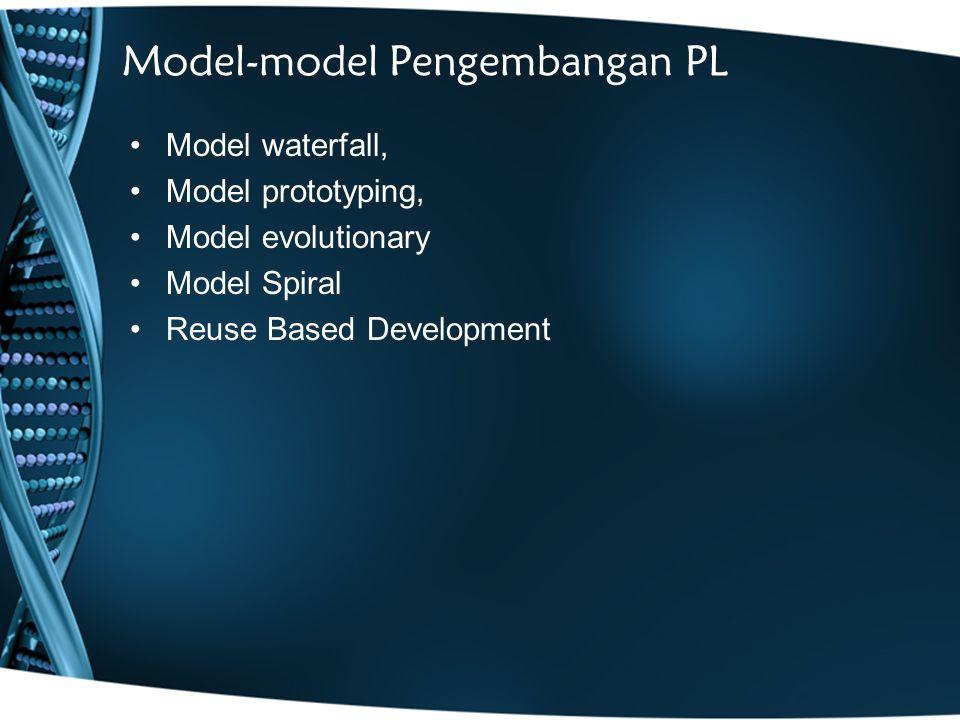 Model-model Pengembangan PL Model waterfall, Model prototyping, Model evolutionary Model Spiral Reuse Based Development