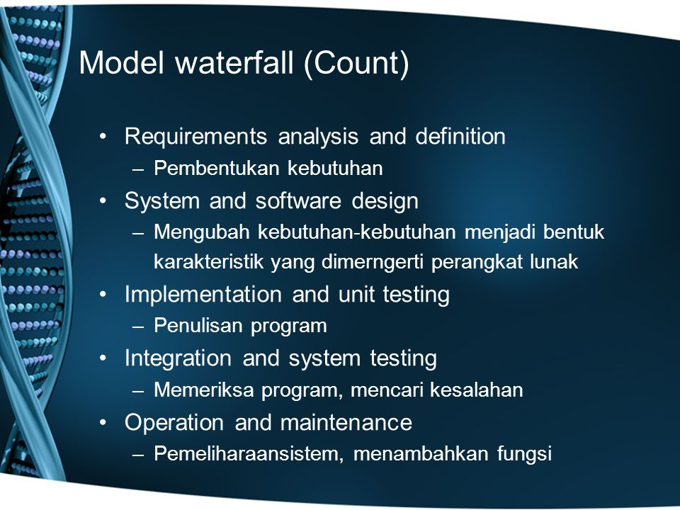 Model waterfall (Count) Requirements analysis and definition –Pembentukan kebutuhan System and software design –Mengubah kebutuhan-kebutuhan menjadi b