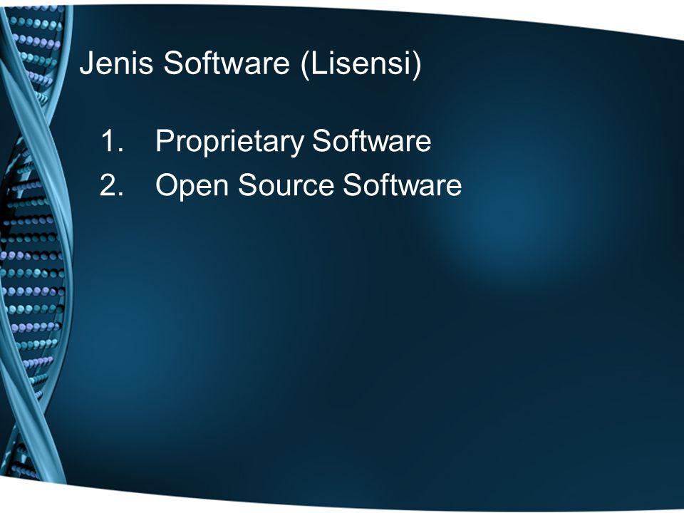 Jenis Software (Lisensi) 1.Proprietary Software 2.Open Source Software