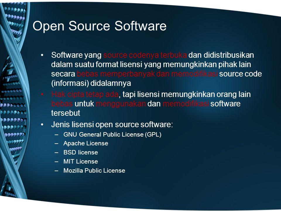 Open Source Software Software yang source codenya terbuka dan didistribusikan dalam suatu format lisensi yang memungkinkan pihak lain secara bebas memperbanyak dan memodifikasi source code (informasi) didalamnya Hak cipta tetap ada, tapi lisensi memungkinkan orang lain bebas untuk menggunakan dan memodifikasi software tersebut Jenis lisensi open source software: –GNU General Public License (GPL) –Apache License –BSD license –MIT License –Mozilla Public License