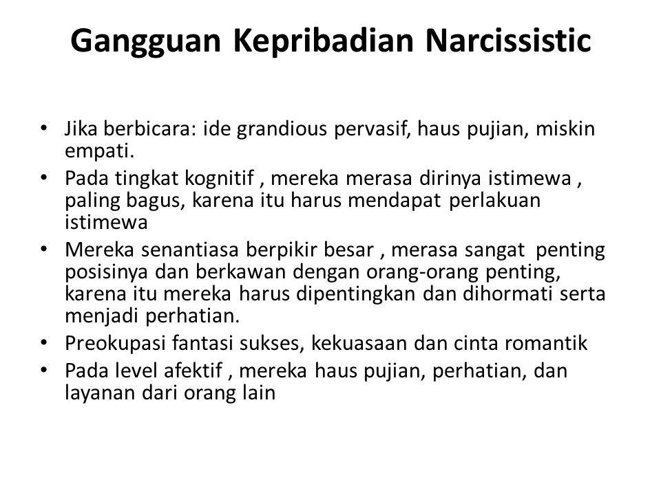 Gangguan Kepribadian Narcissistic Jika berbicara: ide grandious pervasif, haus pujian, miskin empati.