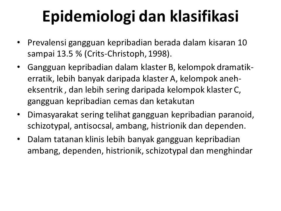 Epidemiologi dan klasifikasi Prevalensi gangguan kepribadian berada dalam kisaran 10 sampai 13.5 % (Crits-Christoph, 1998).