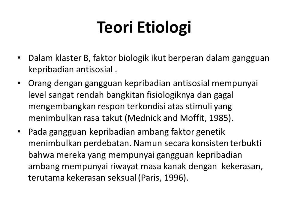 Teori Etiologi Dalam klaster B, faktor biologik ikut berperan dalam gangguan kepribadian antisosial.
