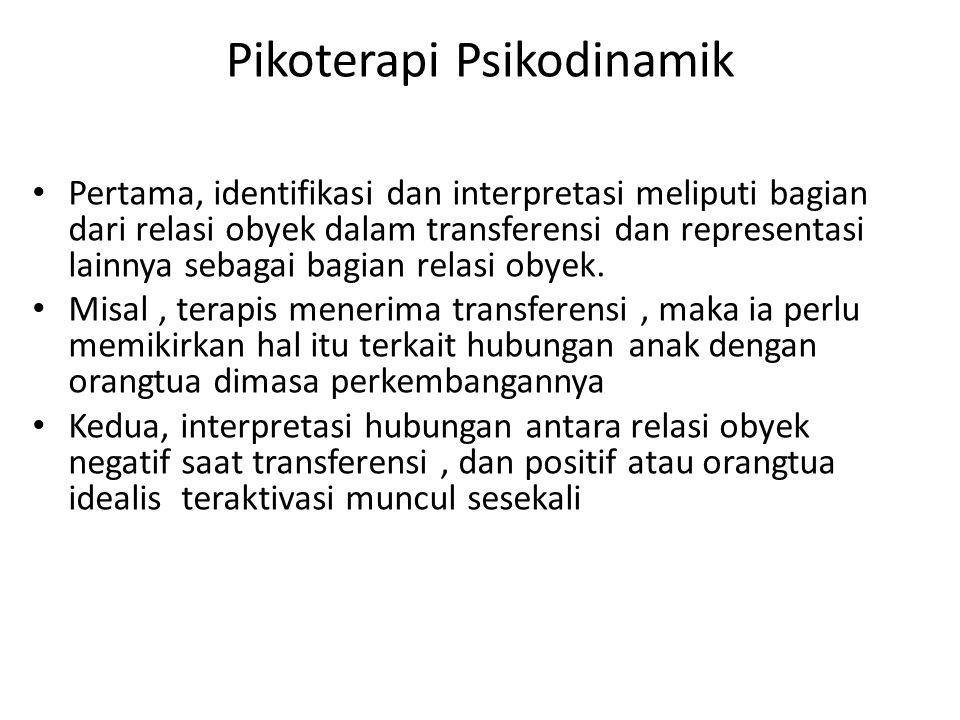Pikoterapi Psikodinamik Pertama, identifikasi dan interpretasi meliputi bagian dari relasi obyek dalam transferensi dan representasi lainnya sebagai bagian relasi obyek.