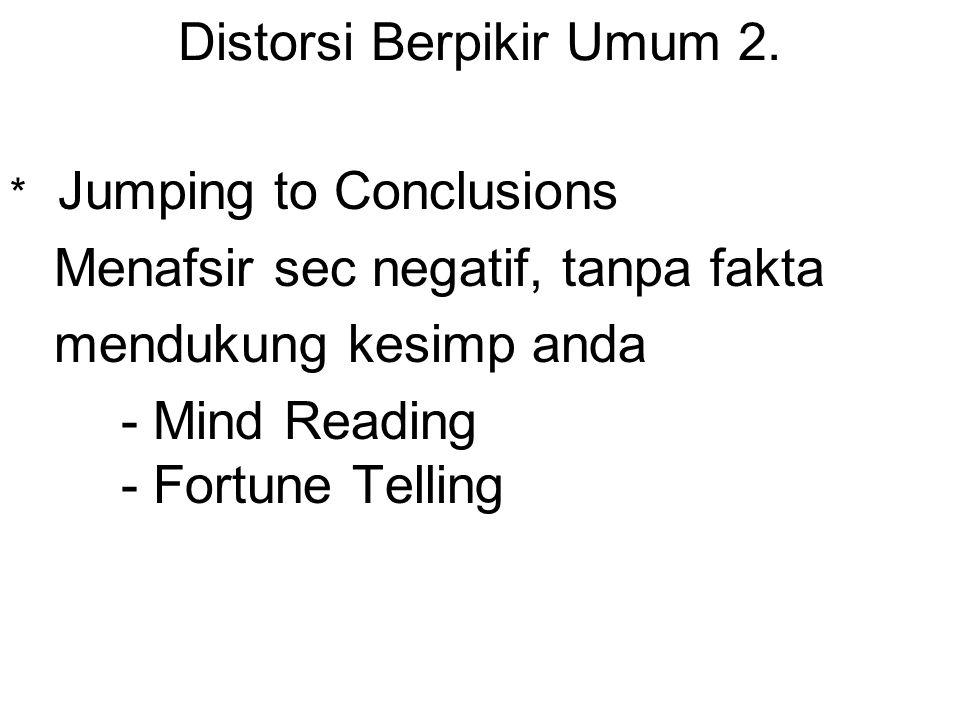 Distorsi Berpikir Umum 2.