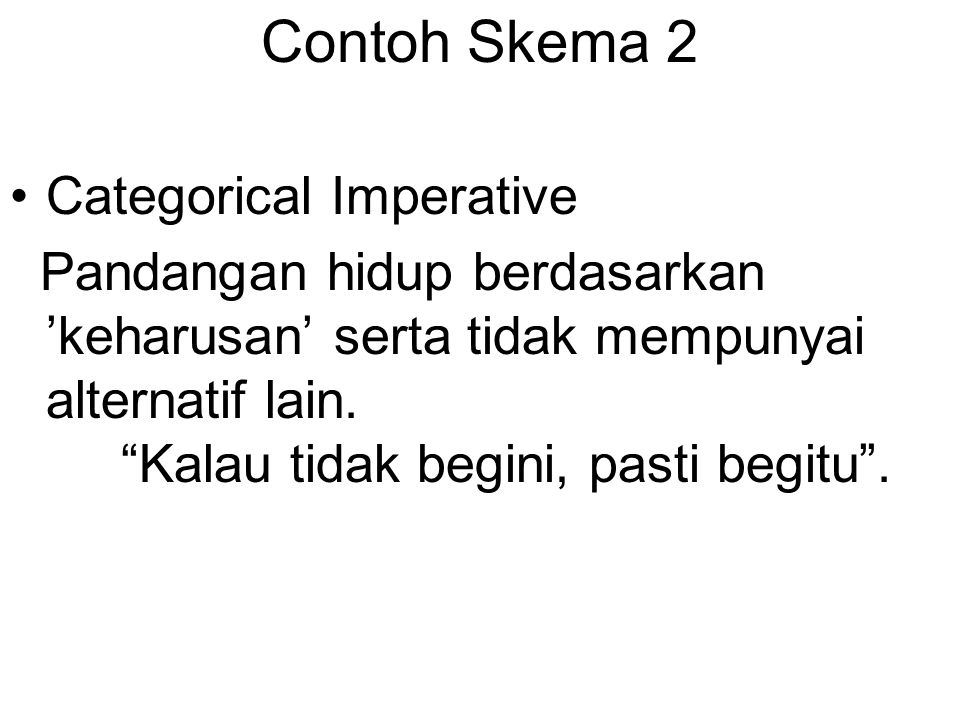 Contoh Skema 2 Categorical Imperative Pandangan hidup berdasarkan 'keharusan' serta tidak mempunyai alternatif lain.