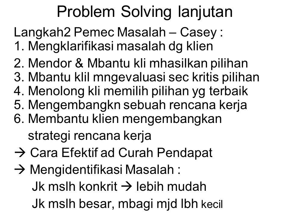 Problem Solving lanjutan Langkah2 Pemec Masalah – Casey : 1.
