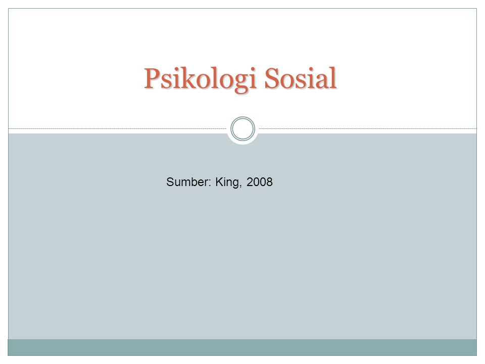 Psikologi Sosial Sumber: King, 2008