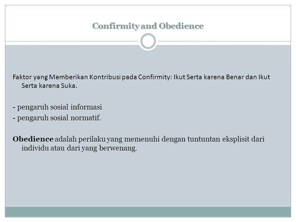 Confirmity and Obedience Faktor yang Memberikan Kontribusi pada Confirmity: Ikut Serta karena Benar dan Ikut Serta karena Suka.