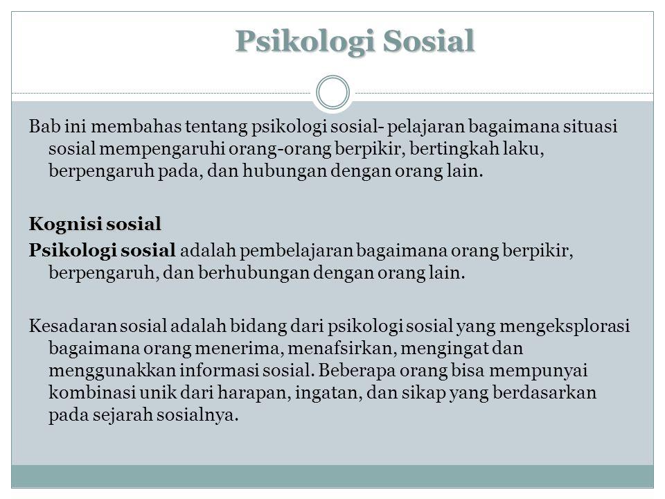 Psikologi Sosial Bab ini membahas tentang psikologi sosial- pelajaran bagaimana situasi sosial mempengaruhi orang-orang berpikir, bertingkah laku, berpengaruh pada, dan hubungan dengan orang lain.