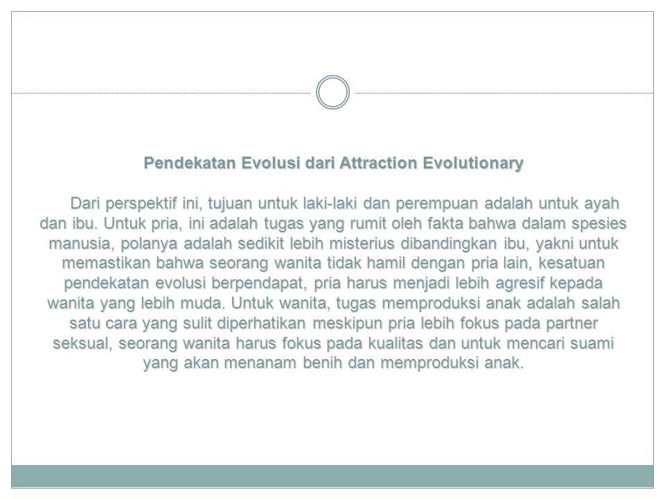 Pendekatan Evolusi dari Attraction Evolutionary Dari perspektif ini, tujuan untuk laki-laki dan perempuan adalah untuk ayah dan ibu.