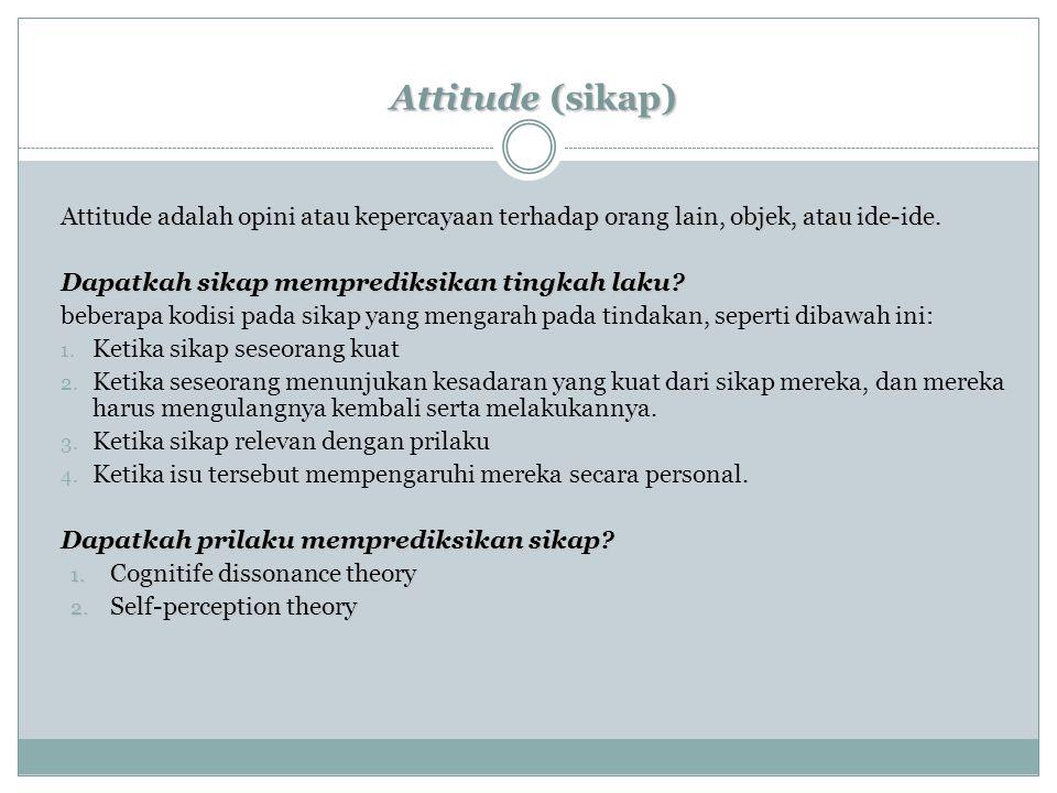 Attitude (sikap) Attitude adalah opini atau kepercayaan terhadap orang lain, objek, atau ide-ide.