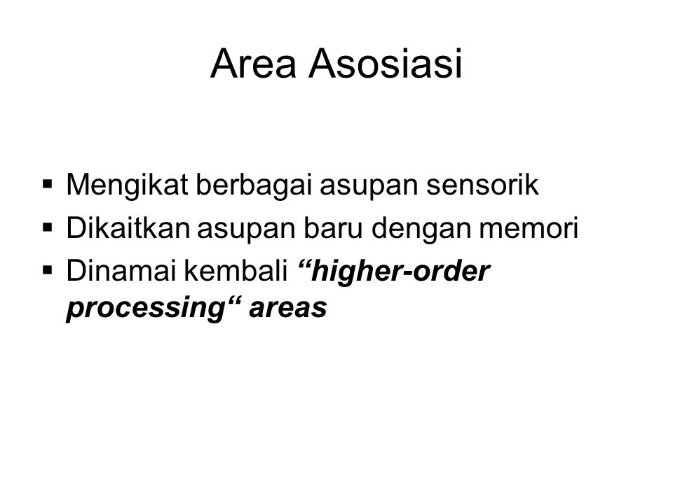 "Area Asosiasi  Mengikat berbagai asupan sensorik  Dikaitkan asupan baru dengan memori  Dinamai kembali ""higher-order processing"" areas"