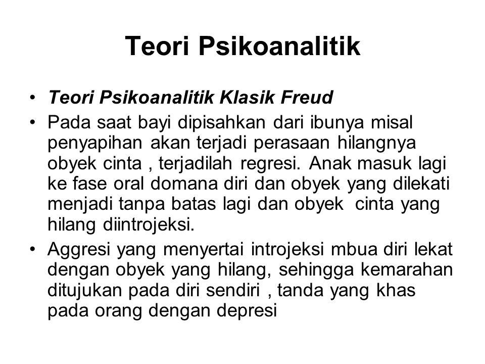 Teori Psikoanalitik Teori Psikoanalitik Klasik Freud Pada saat bayi dipisahkan dari ibunya misal penyapihan akan terjadi perasaan hilangnya obyek cint