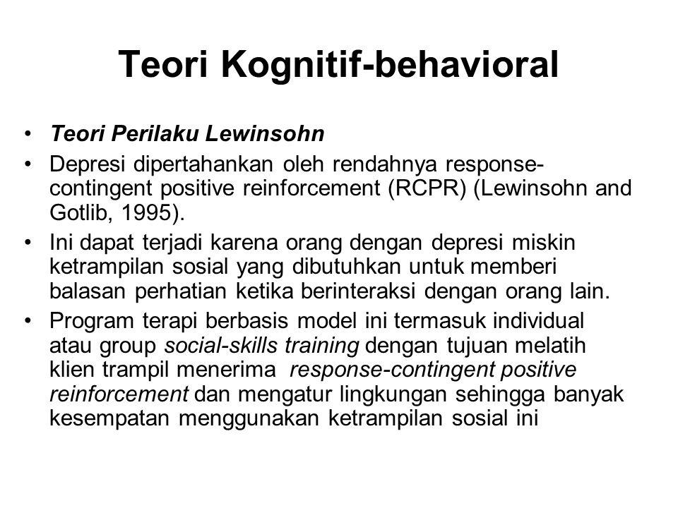 Teori Kognitif-behavioral Teori Perilaku Lewinsohn Depresi dipertahankan oleh rendahnya response- contingent positive reinforcement (RCPR) (Lewinsohn