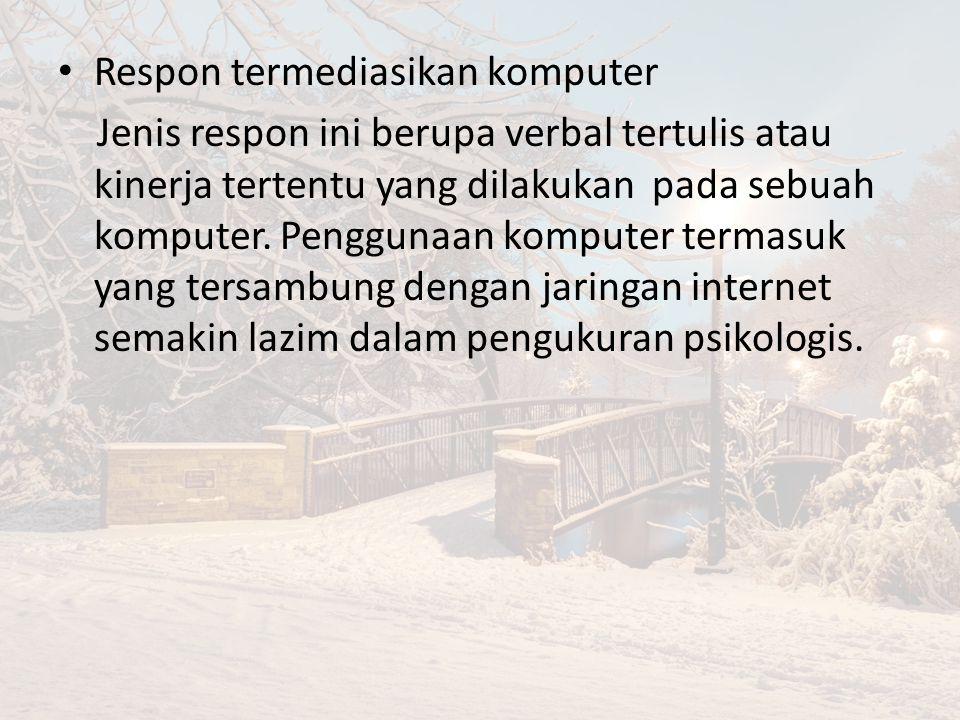 Respon termediasikan komputer Jenis respon ini berupa verbal tertulis atau kinerja tertentu yang dilakukan pada sebuah komputer.