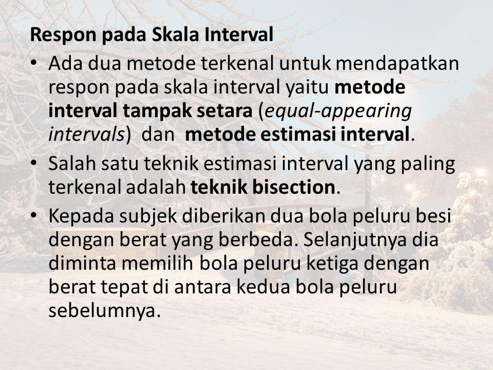 Respon pada Skala Interval Ada dua metode terkenal untuk mendapatkan respon pada skala interval yaitu metode interval tampak setara (equal-appearing intervals) dan metode estimasi interval.