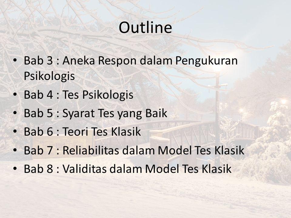 Outline Bab 3 : Aneka Respon dalam Pengukuran Psikologis Bab 4 : Tes Psikologis Bab 5 : Syarat Tes yang Baik Bab 6 : Teori Tes Klasik Bab 7 : Reliabilitas dalam Model Tes Klasik Bab 8 : Validitas dalam Model Tes Klasik
