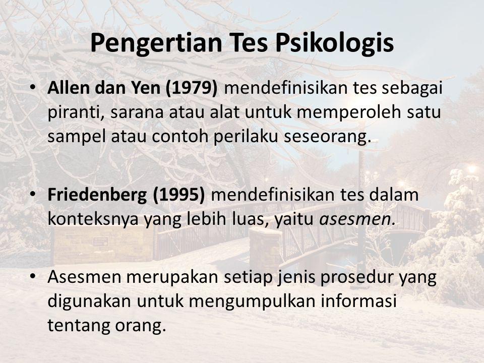 Pengertian Tes Psikologis Allen dan Yen (1979) mendefinisikan tes sebagai piranti, sarana atau alat untuk memperoleh satu sampel atau contoh perilaku seseorang.