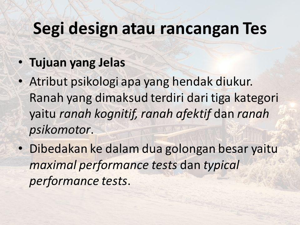 Segi design atau rancangan Tes Tujuan yang Jelas Atribut psikologi apa yang hendak diukur.