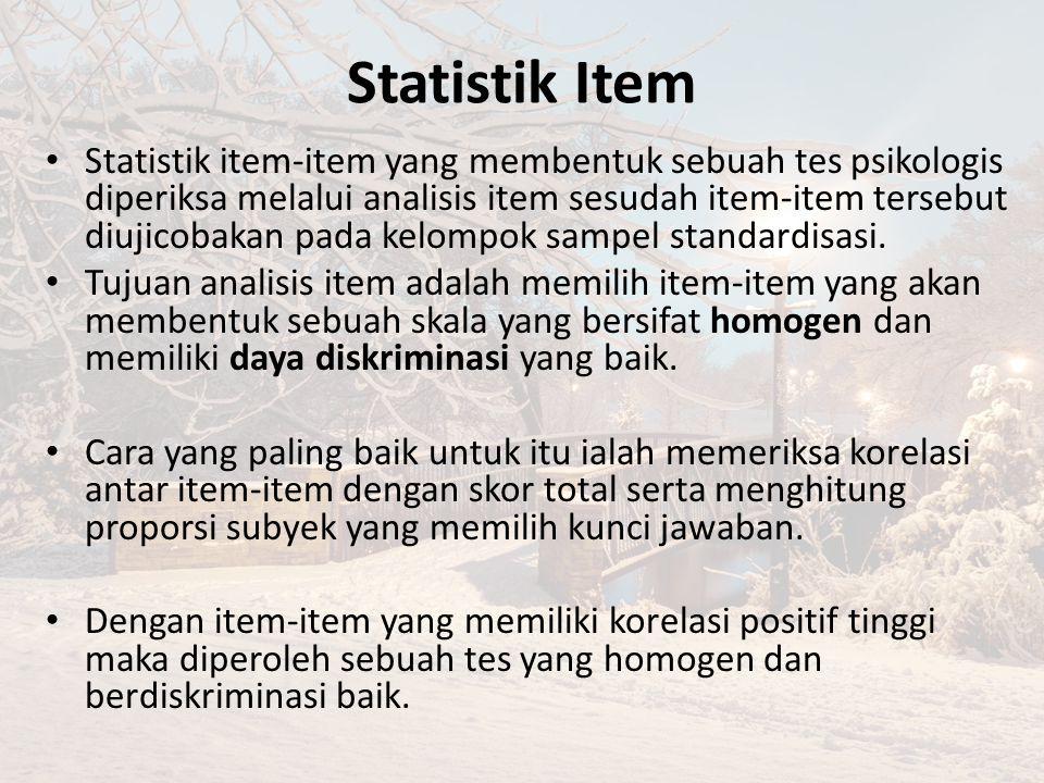 Statistik Item Statistik item-item yang membentuk sebuah tes psikologis diperiksa melalui analisis item sesudah item-item tersebut diujicobakan pada kelompok sampel standardisasi.