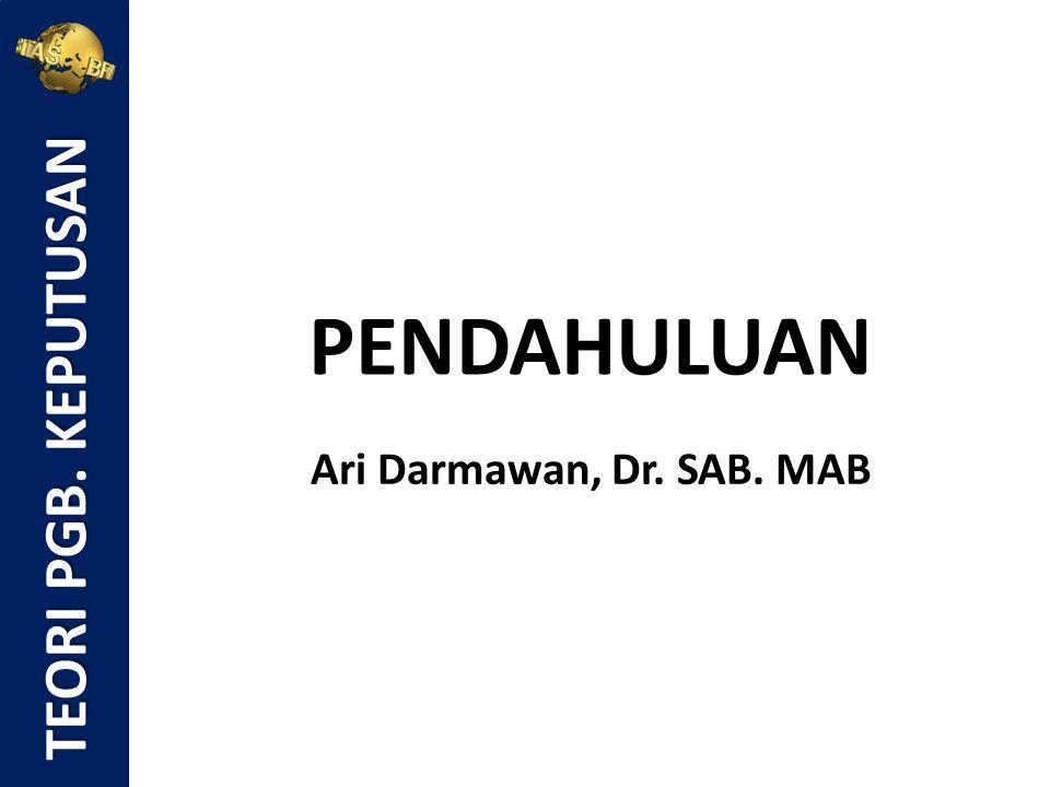 PENDAHULUAN Ari Darmawan, Dr. SAB. MAB TEORI PGB. KEPUTUSAN