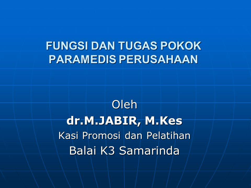 FUNGSI DAN TUGAS POKOK PARAMEDIS PERUSAHAAN Oleh dr.M.JABIR, M.Kes Kasi Promosi dan Pelatihan Balai K3 Samarinda