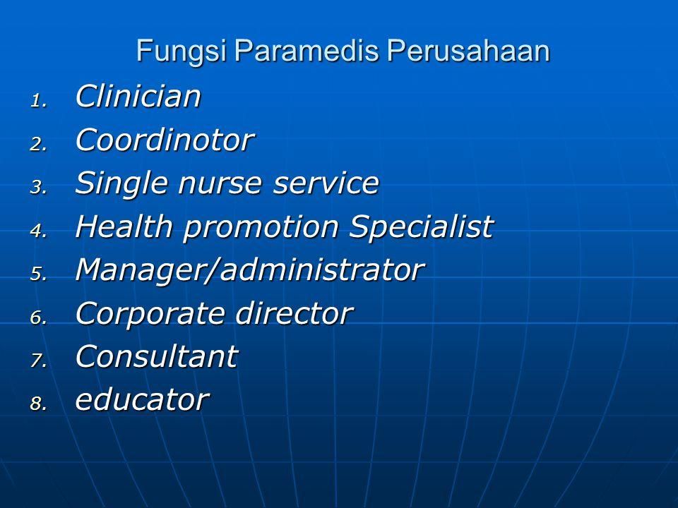 Fungsi Paramedis Perusahaan Fungsi Paramedis Perusahaan 1. Clinician 2. Coordinotor 3. Single nurse service 4. Health promotion Specialist 5. Manager/