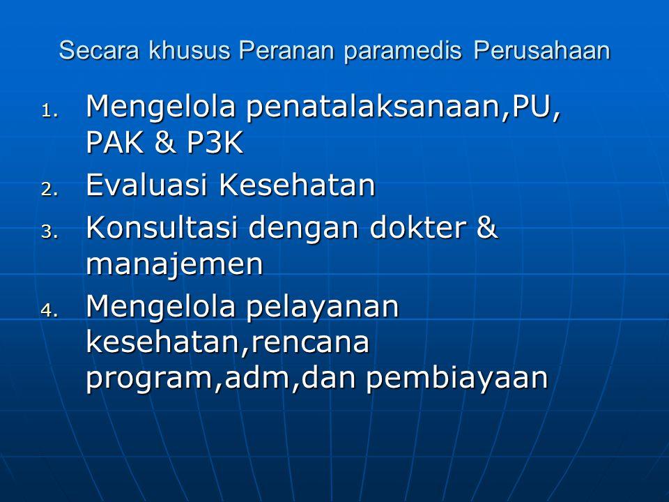 Secara khusus Peranan paramedis Perusahaan 1. Mengelola penatalaksanaan,PU, PAK & P3K 2. Evaluasi Kesehatan 3. Konsultasi dengan dokter & manajemen 4.