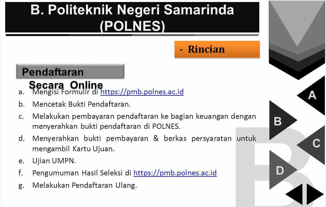 B B. Politeknik Negeri Samarinda (POLNES) A B C D - Rincian Pendaftaran Secara Online a.Mengisi Formulir di https://pmb.polnes.ac.idhttps://pmb.polnes
