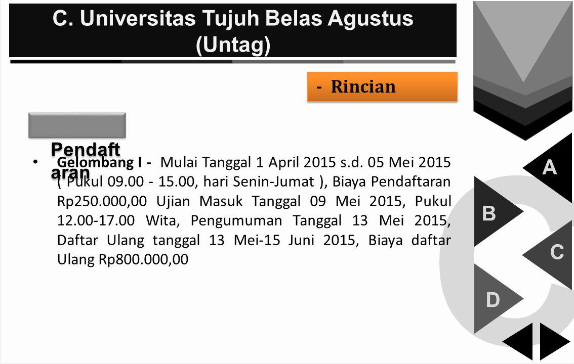 C C. Universitas Tujuh Belas Agustus (Untag) A B C D - Rincian Pendaft aran Gelombang I - Mulai Tanggal 1 April 2015 s.d. 05 Mei 2015 ( Pukul 09.00 -