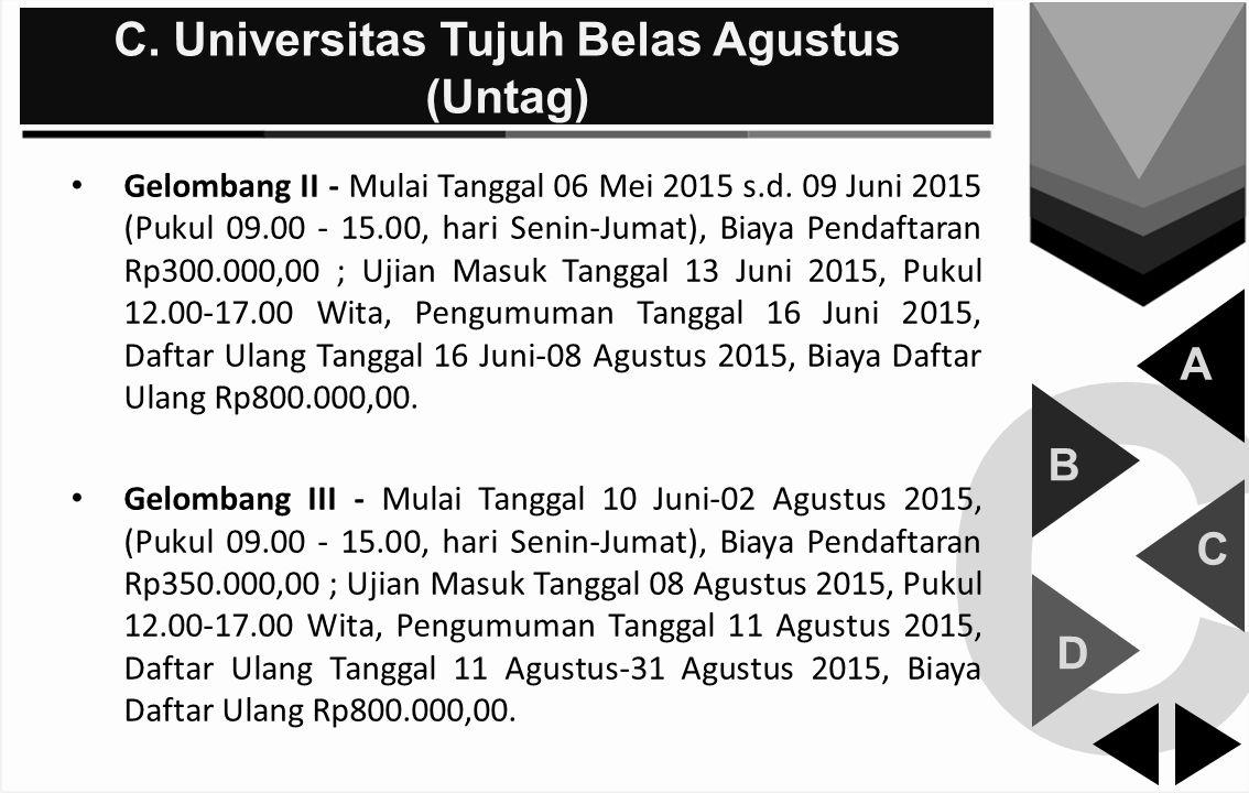 C C. Universitas Tujuh Belas Agustus (Untag) A B C D Gelombang II - Mulai Tanggal 06 Mei 2015 s.d. 09 Juni 2015 (Pukul 09.00 - 15.00, hari Senin-Jumat