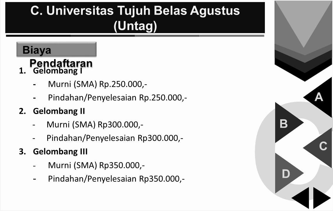 C C. Universitas Tujuh Belas Agustus (Untag) A B C D Biaya Pendaftaran 1.Gelombang I - Murni (SMA) Rp.250.000,- - Pindahan/Penyelesaian Rp.250.000,- 2