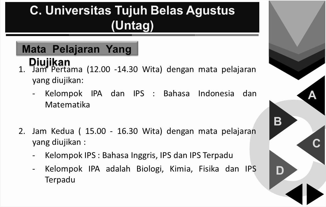 C C. Universitas Tujuh Belas Agustus (Untag) A B C D Mata Pelajaran Yang Diujikan 1.Jam Pertama (12.00 -14.30 Wita) dengan mata pelajaran yang diujika