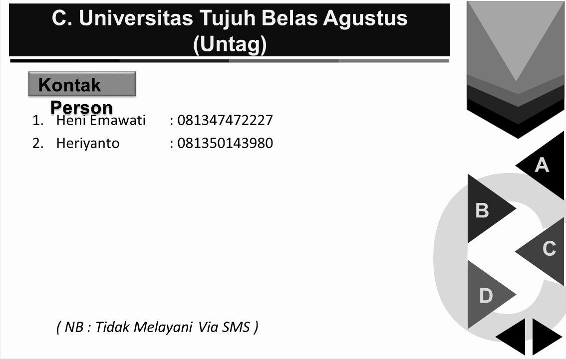 C C. Universitas Tujuh Belas Agustus (Untag) A B C D Kontak Person 1.Heni Emawati : 081347472227 2.Heriyanto : 081350143980 ( NB : Tidak Melayani Via