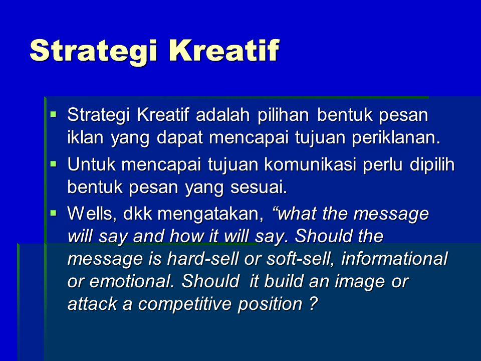 Strategi Kreatif  Strategi Kreatif adalah pilihan bentuk pesan iklan yang dapat mencapai tujuan periklanan.  Untuk mencapai tujuan komunikasi perlu