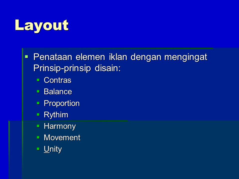 Layout  Penataan elemen iklan dengan mengingat Prinsip-prinsip disain:  Contras  Balance  Proportion  Rythim  Harmony  Movement  Unity