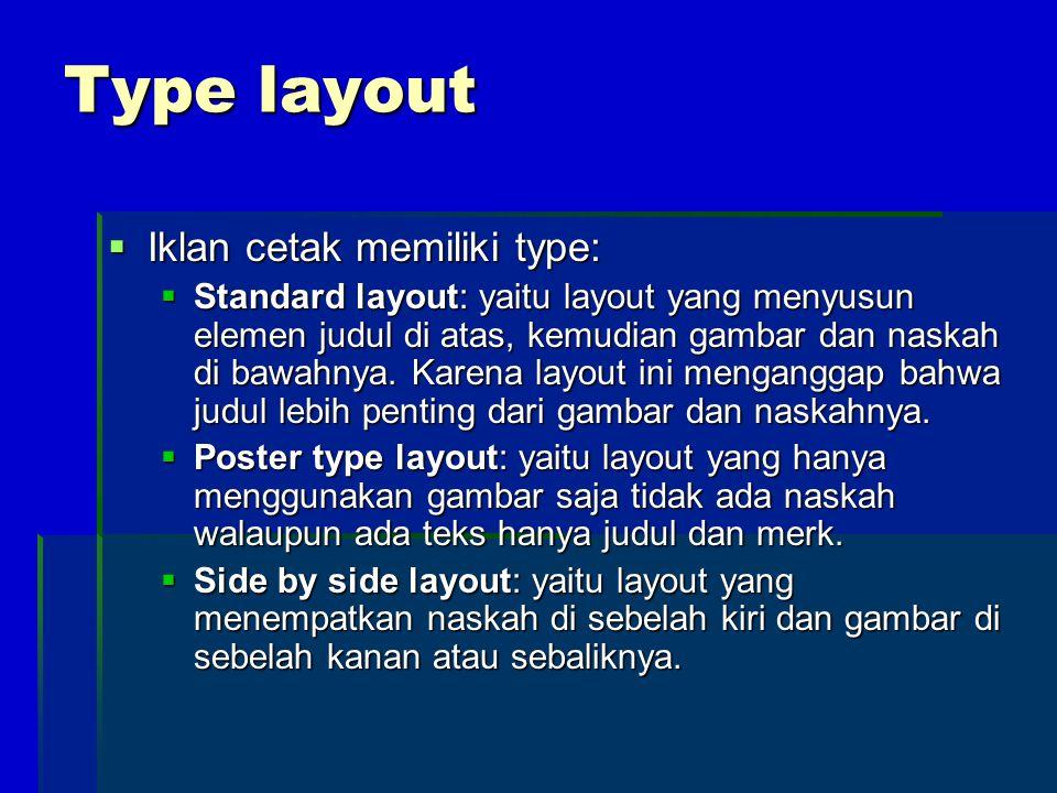 Type layout  Iklan cetak memiliki type:  Standard layout: yaitu layout yang menyusun elemen judul di atas, kemudian gambar dan naskah di bawahnya. K