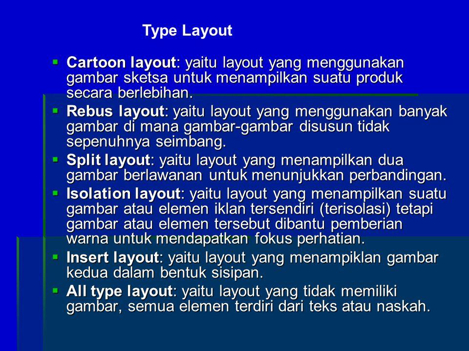  Cartoon layout: yaitu layout yang menggunakan gambar sketsa untuk menampilkan suatu produk secara berlebihan.  Rebus layout: yaitu layout yang meng