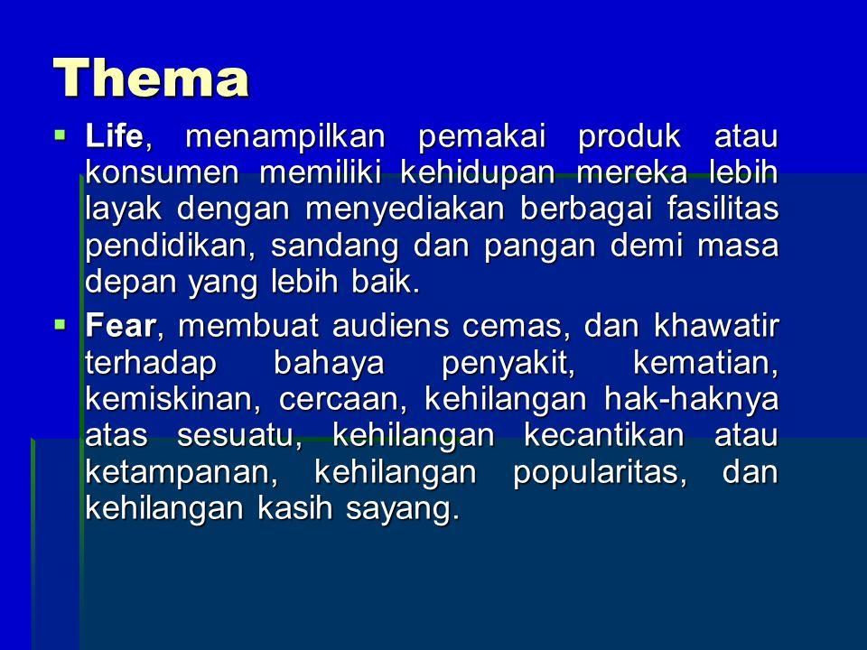 Thema  Life, menampilkan pemakai produk atau konsumen memiliki kehidupan mereka lebih layak dengan menyediakan berbagai fasilitas pendidikan, sandang