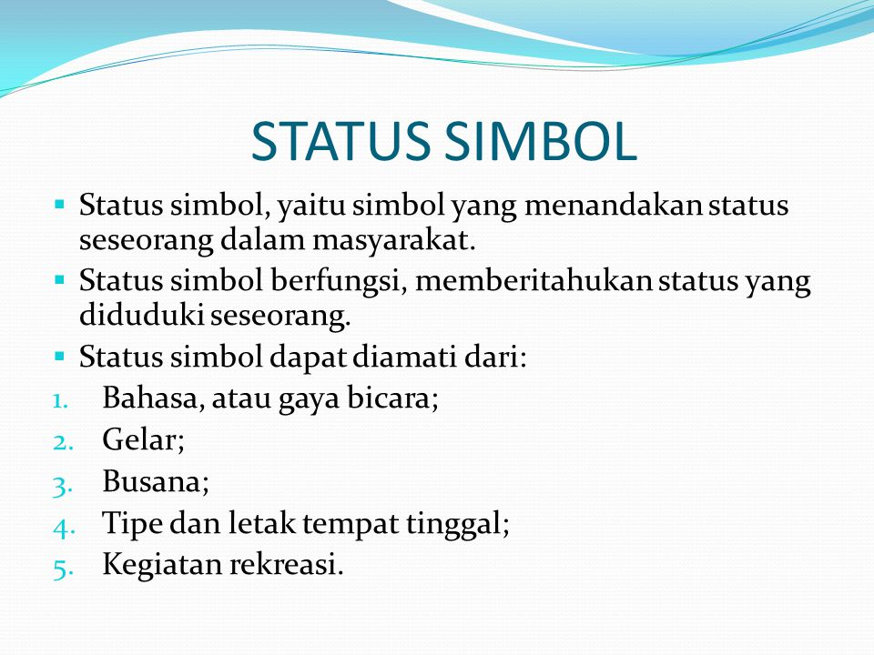 STATUS SIMBOL  Status simbol, yaitu simbol yang menandakan status seseorang dalam masyarakat.  Status simbol berfungsi, memberitahukan status yang d